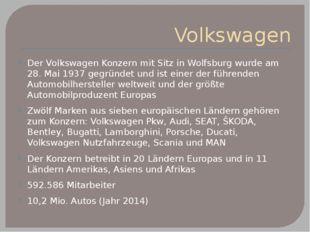 Volkswagen Der Volkswagen Konzern mit Sitz in Wolfsburg wurde am 28. Mai 1937