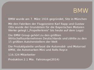 BMW BMW wurde am 7. März1916 gegründet, Sitz in München Mit den Fabriken der