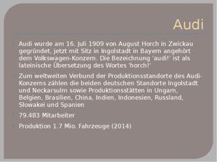 Audi Audi wurde am 16. Juli 1909 von August Horch in Zwickau gegründet, jetzt