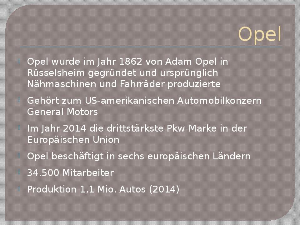 Opel Opel wurde im Jahr 1862 von Adam Opel in Rüsselsheim gegründet und urspr...