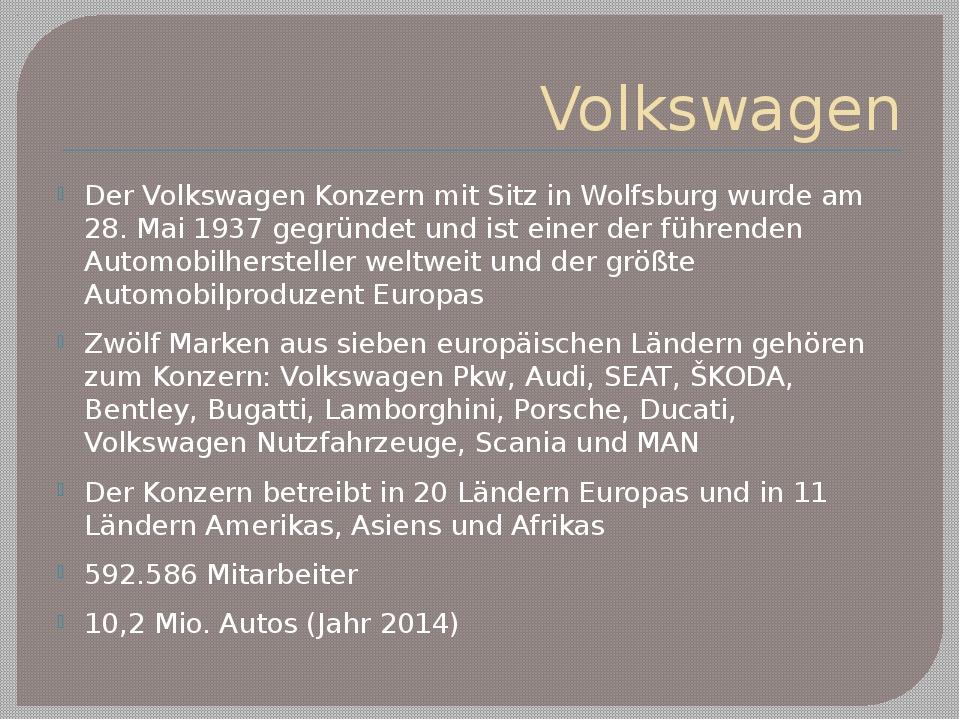 Volkswagen Der Volkswagen Konzern mit Sitz in Wolfsburg wurde am 28. Mai 1937...