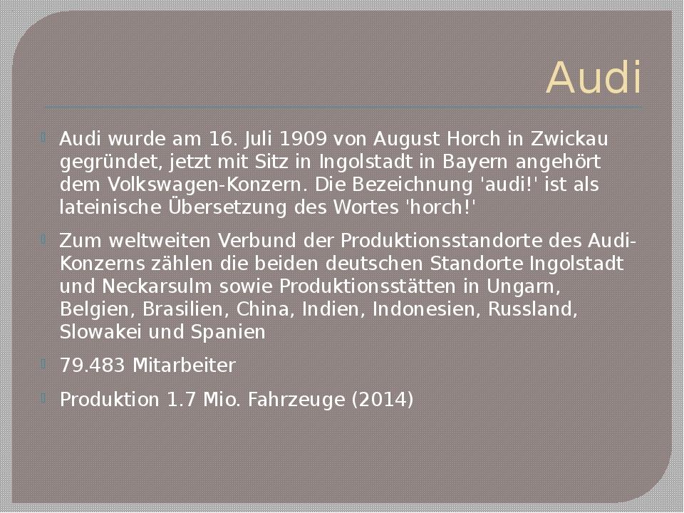 Audi Audi wurde am 16. Juli 1909 von August Horch in Zwickau gegründet, jetzt...