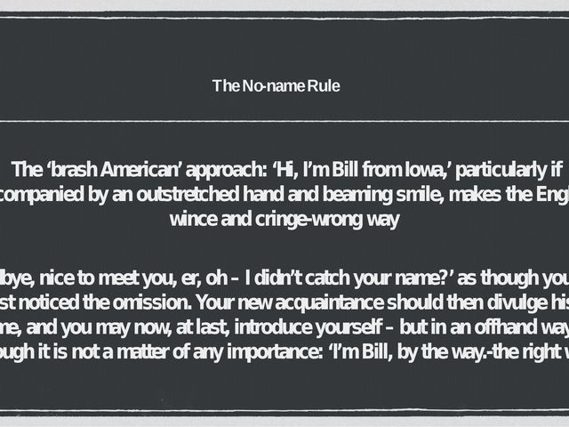 The No-name Rule The 'brash American' approach: 'Hi, I'm Bill from Iowa,' par...