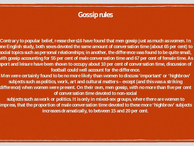 Contrary to popular belief, researchers16 have found that men gossip just as...