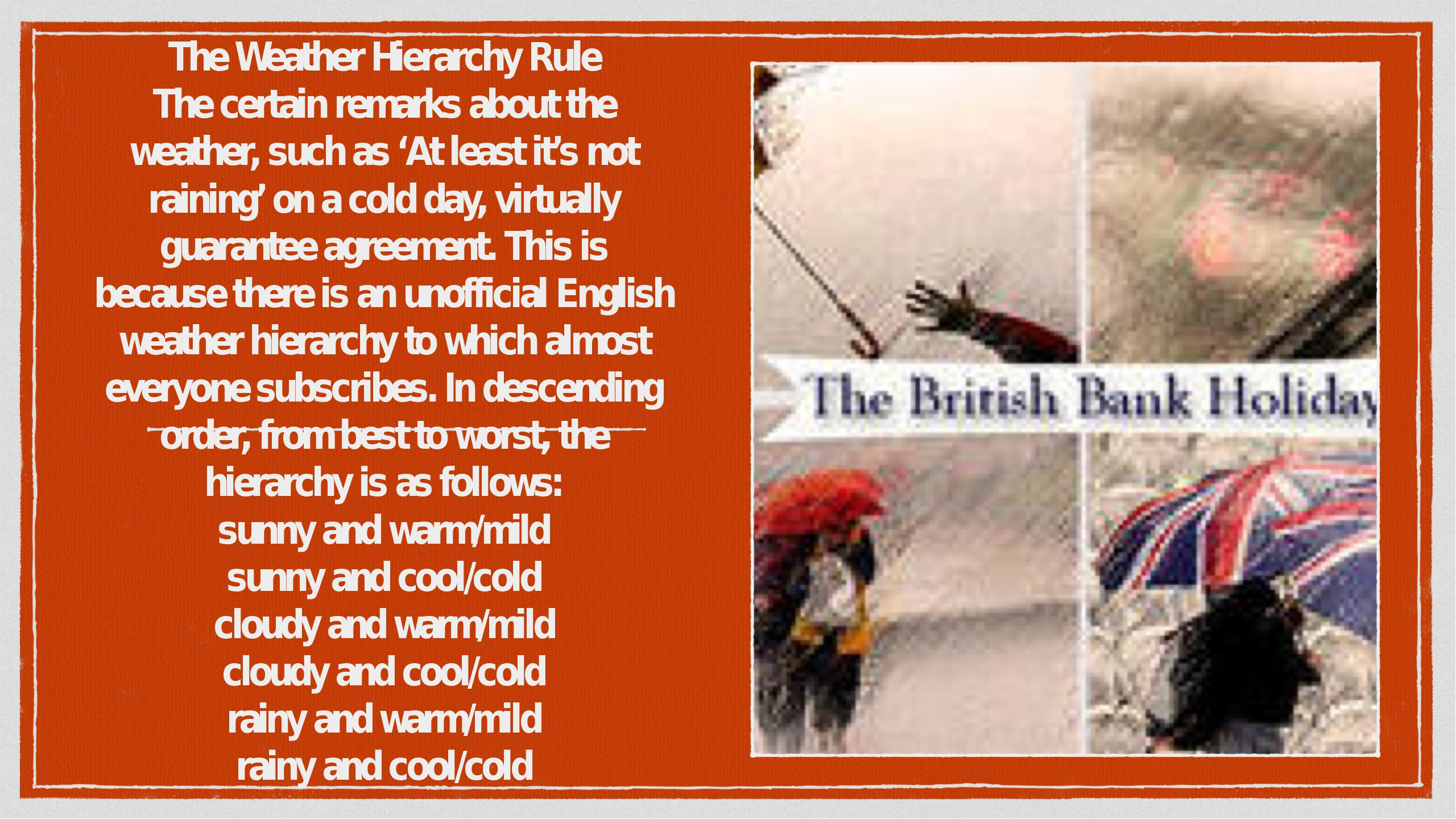 The Weather Hierarchy Rule The certain remarks about the weather, such as 'At...