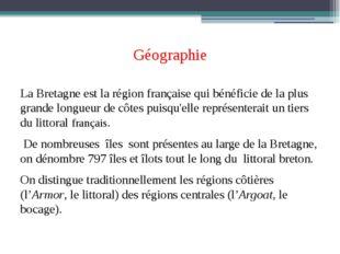 Géographie La Bretagne est la région française qui bénéficie de la plus grand