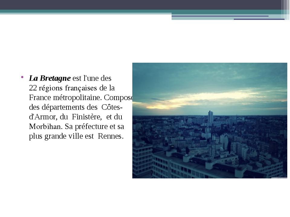 LaBretagneest l'une des 22régions françaisesde la France métropolitaine...