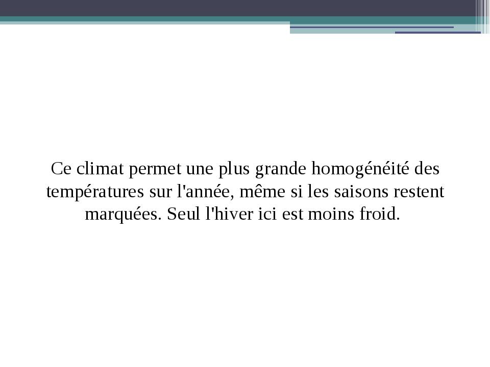 Ce climat permet une plus grande homogénéité des températures sur l'année, m...