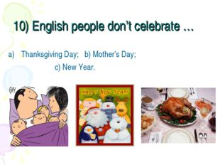 10) English people don't celebrate … Thanksgiving Day; b) Mother's Day; c) Ne
