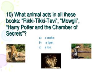 """10) What animal acts in all these books: """"Rikki-Tikki-Tavi"""", """"Mowgli"""", """"Harry"""
