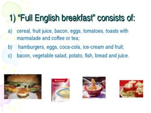 """1) """"Full English breakfast"""" consists of: cereal, fruit juice, bacon, eggs, to"""