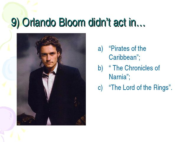 """9) Orlando Bloom didn't act in… """"Pirates of the Caribbean""""; """" The Chronicles..."""