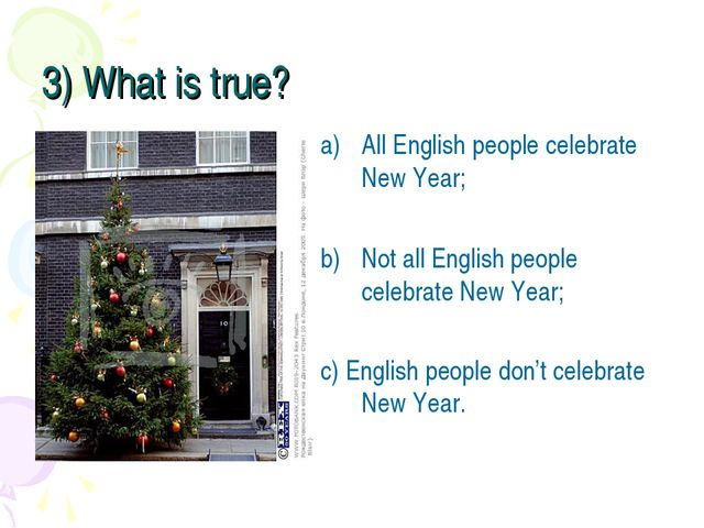 3) What is true? All English people celebrate New Year; Not all English peopl...