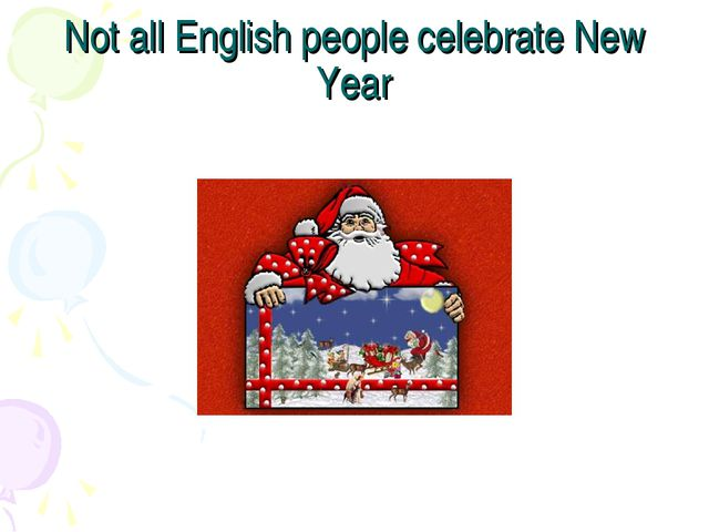 Not all English people celebrate New Year