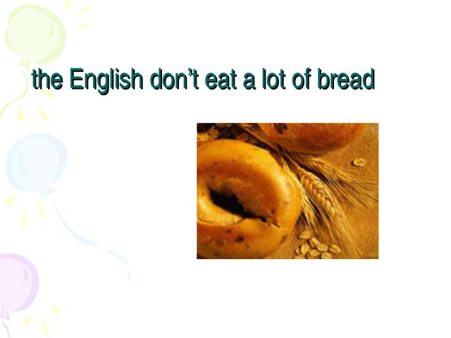 the English don't eat a lot of bread