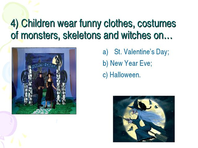 4) Children wear funny clothes, costumes of monsters, skeletons and witches o...