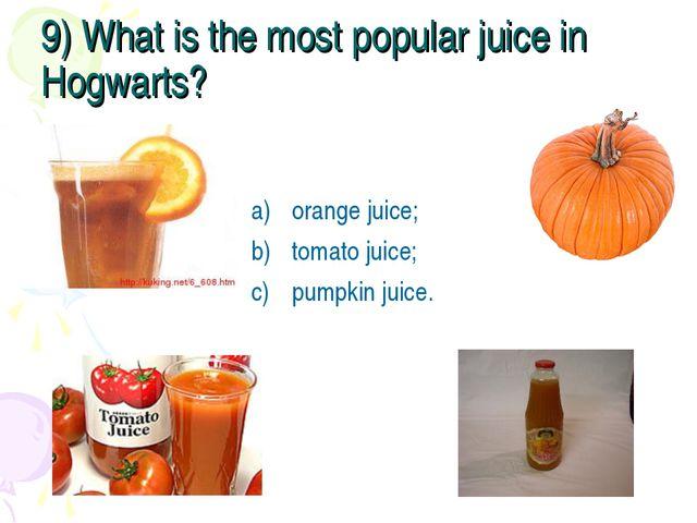 9) What is the most popular juice in Hogwarts? orange juice; tomato juice; pu...