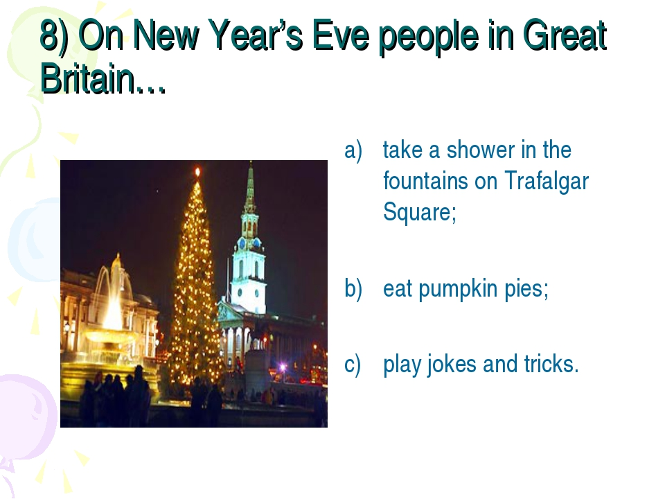 8) On New Year's Eve people in Great Britain… take a shower in the fountains...