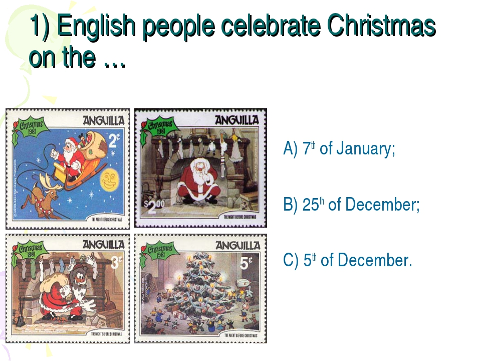 1) English people celebrate Christmas on the … A) 7th of January; B) 25th of...