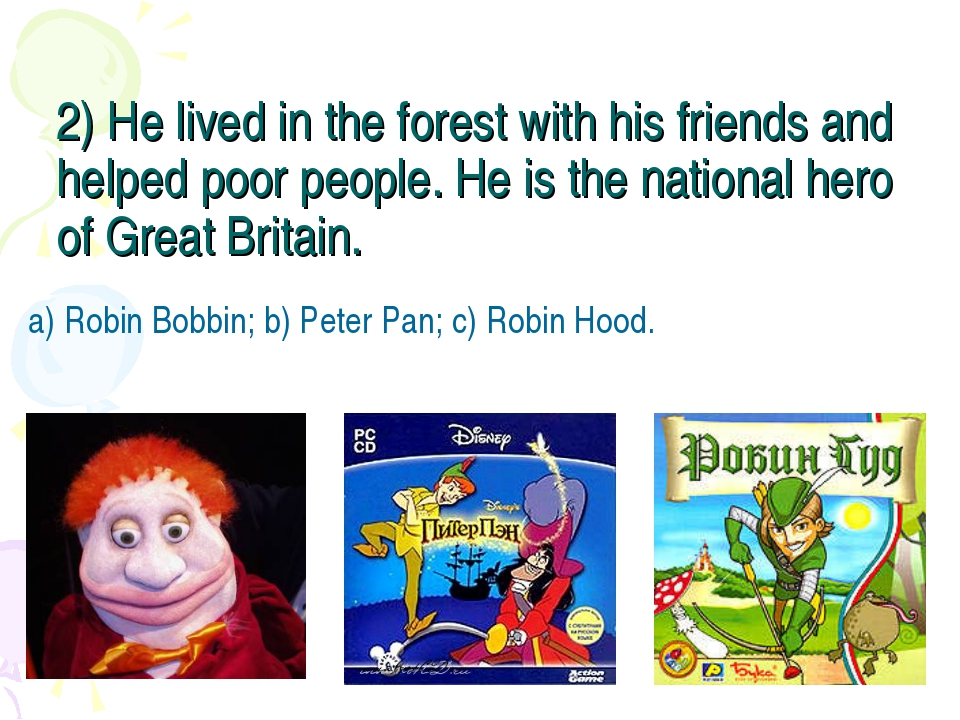 2) He lived in the forest with his friends and helped poor people. He is the...