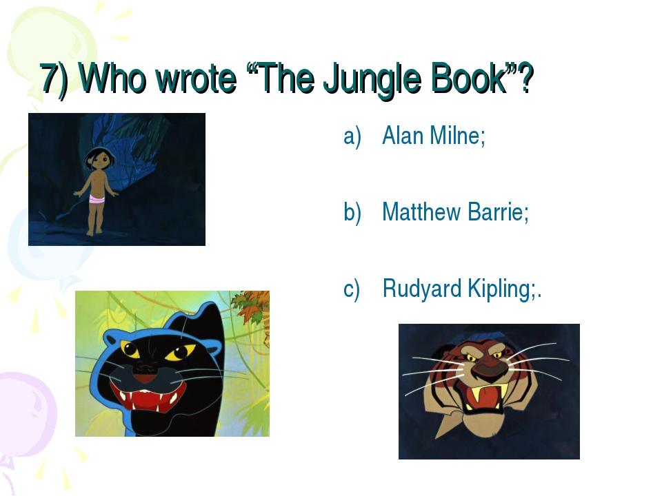 "7) Who wrote ""The Jungle Book""? Alan Milne; Matthew Barrie; Rudyard Kipling;."