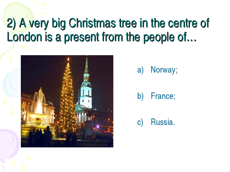 2) A very big Christmas tree in the centre of London is a present from the pe...