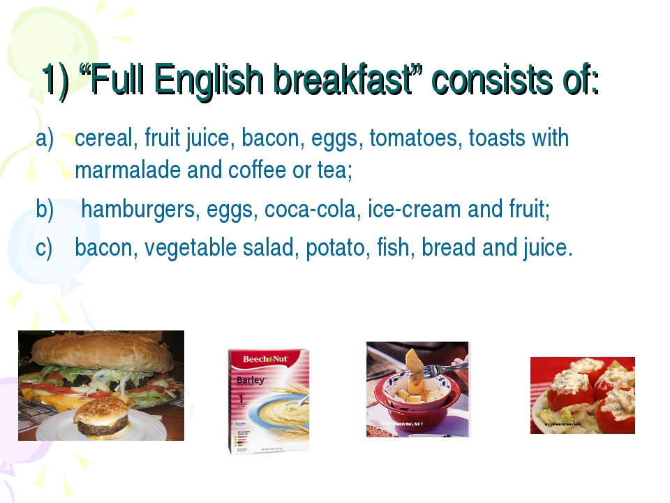 """1) """"Full English breakfast"""" consists of: cereal, fruit juice, bacon, eggs, to..."""