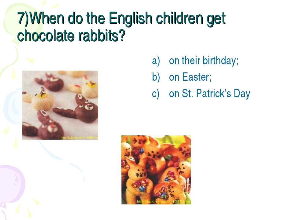 7)When do the English children get chocolate rabbits? on their birthday; on E...