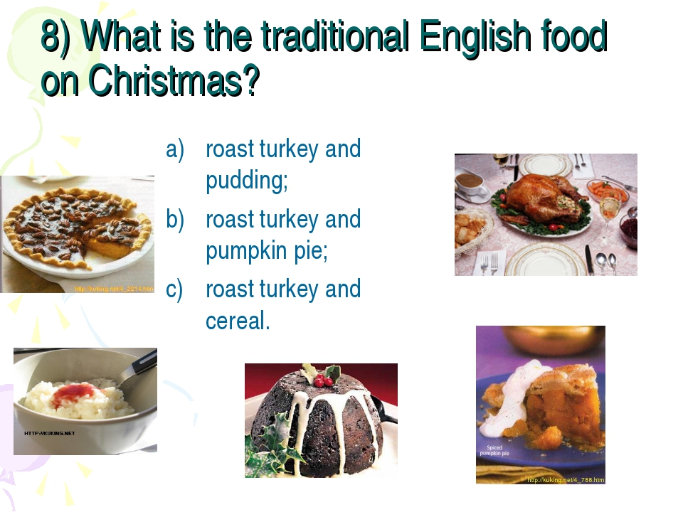 8) What is the traditional English food on Christmas? roast turkey and puddin...