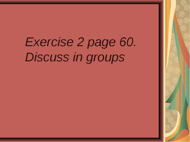 Exercise 2 page 60. Discuss in groups