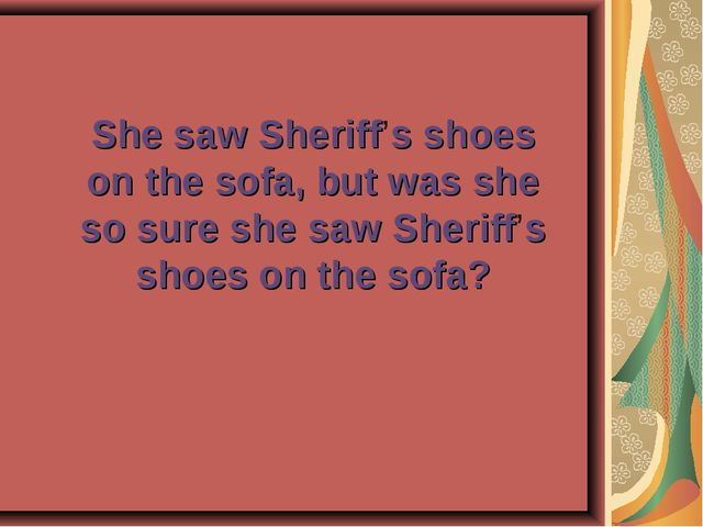 She saw Sheriff's shoes on the sofa, but was she so sure she saw Sheriff's sh...