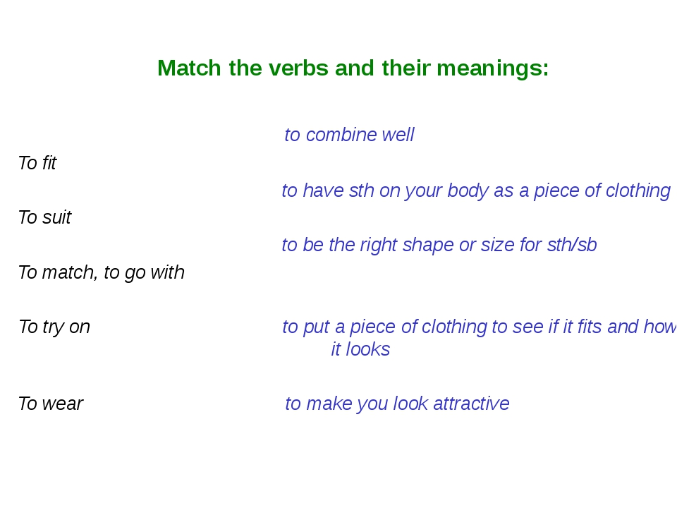 Маtch the verbs and their meanings: to combine well To fit to have sth on yo...