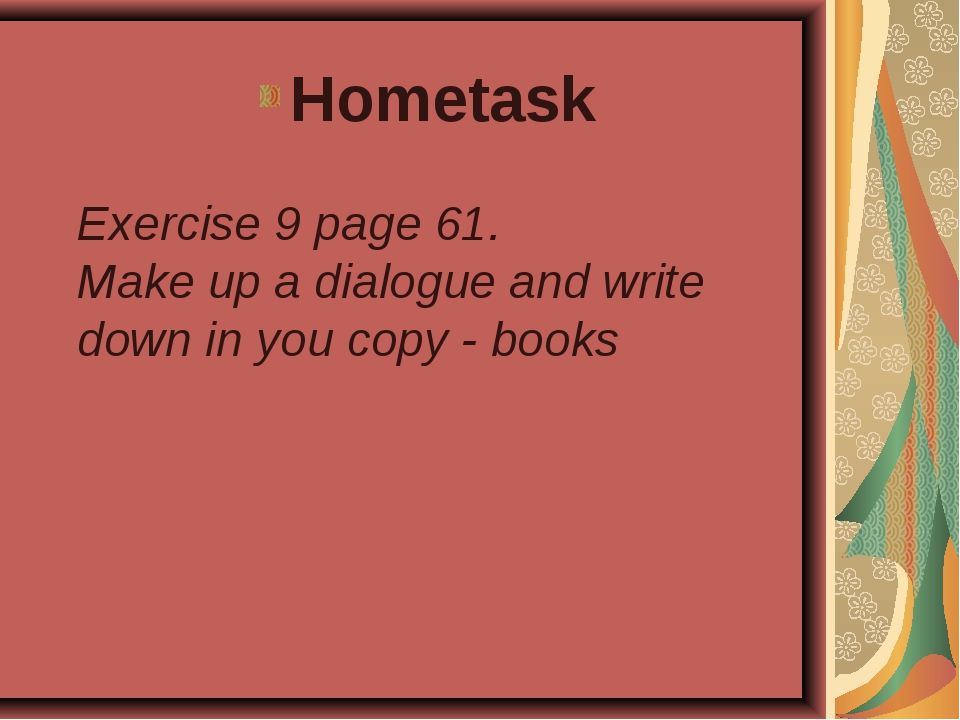 Hometask Exercise 9 page 61. Make up a dialogue and write down in you copy -...