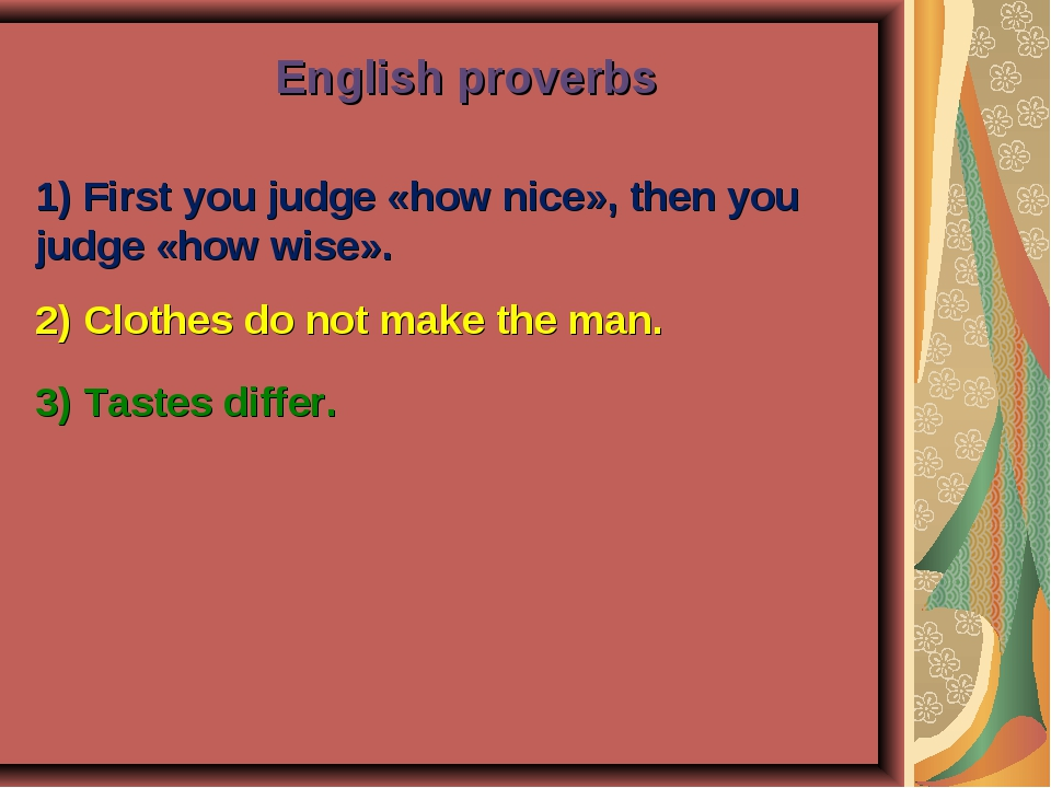 English proverbs 1) First you judge «how nice», then you judge «how wise». 2)...