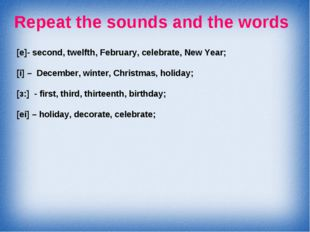 Repeat the sounds and the words [e]- second, twelfth, February, celebrate, Ne