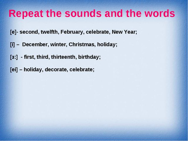 Repeat the sounds and the words [e]- second, twelfth, February, celebrate, Ne...