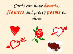 Cards can have hearts, flowers and pretty poems on them