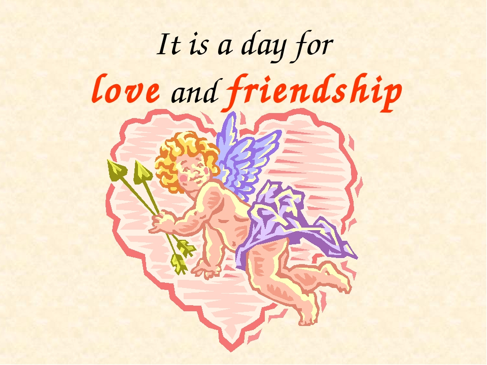 It is a day for love and friendship