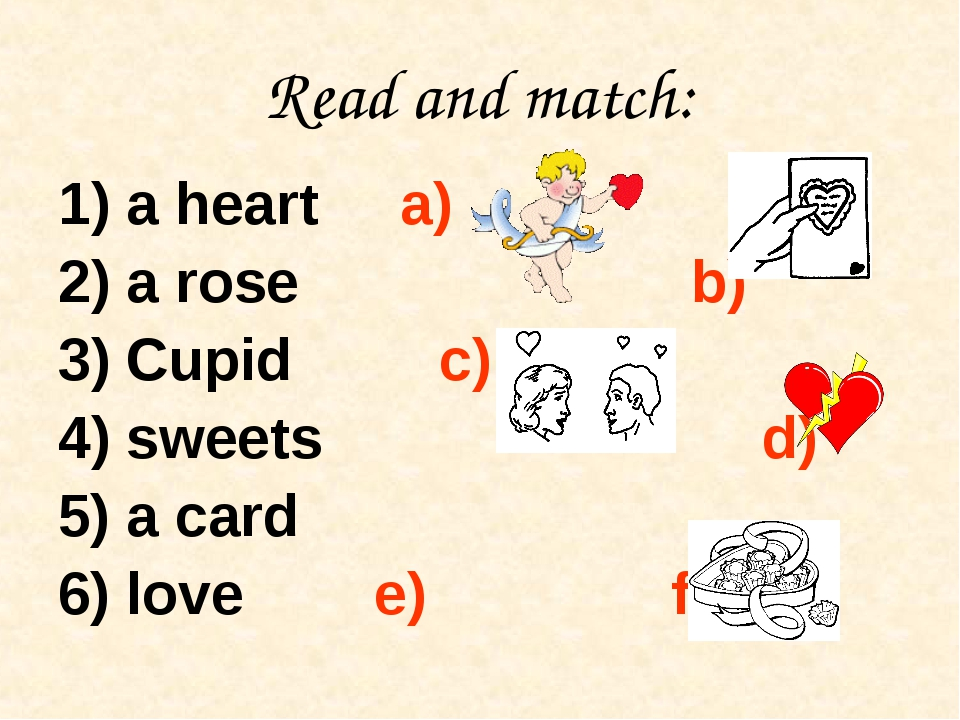 Read and match: 1) a heart a) 2) a rose b) 3) Cupid c) 4) sweets d) 5) a card...