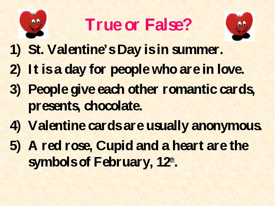 True or False? St. Valentine's Day is in summer. It is a day for people who a...