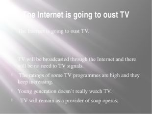 The Internet is going to oust TV The Internet is going to oust TV. TV will be