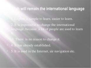 English will remain the international language 1. English is simple to learn,