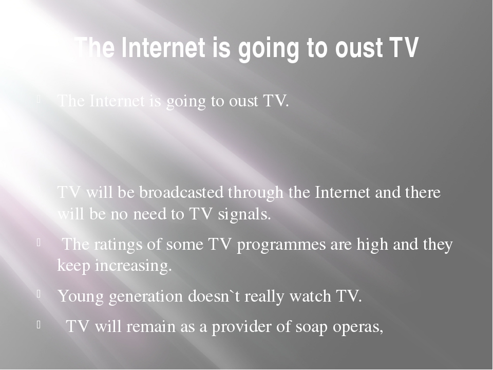The Internet is going to oust TV The Internet is going to oust TV. TV will be...