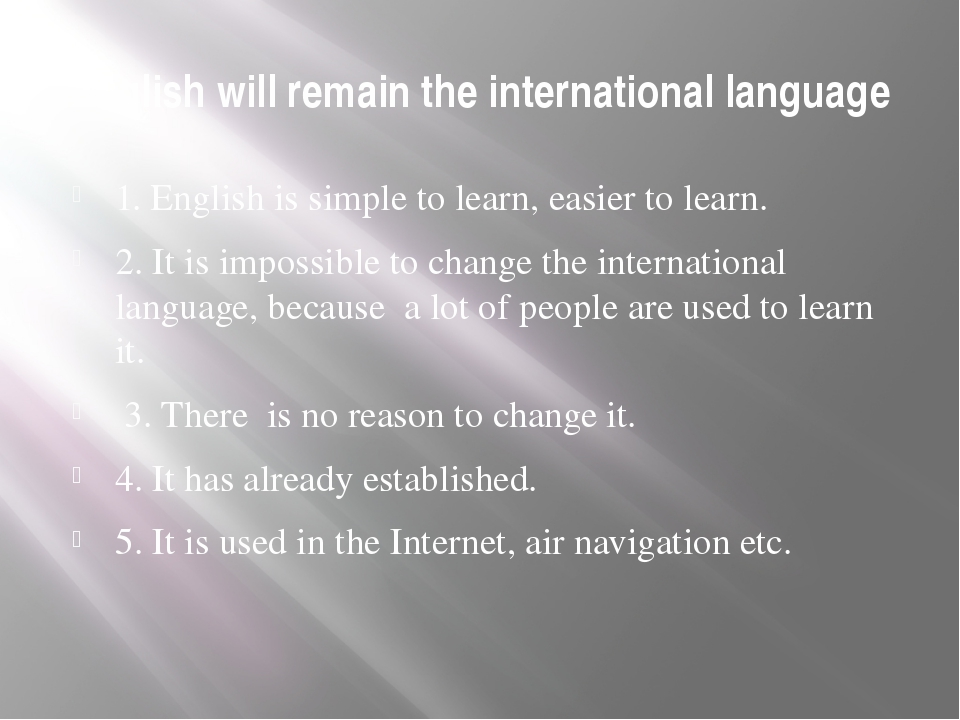 English will remain the international language 1. English is simple to learn,...