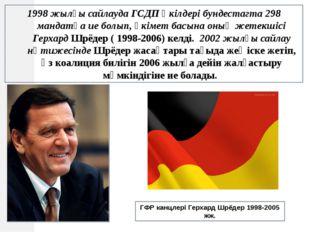 1998 жылғы сайлауда ГСДП өкілдері бундестагта 298 мандатқа ие болып, үкімет б