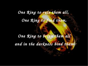 One Ring to rule them all, One Ring to find them, One Ring to bring them all