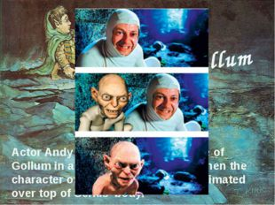 """Actor Andy Serkis acted out the role of Gollum in a """"motion capture"""" suit, th"""