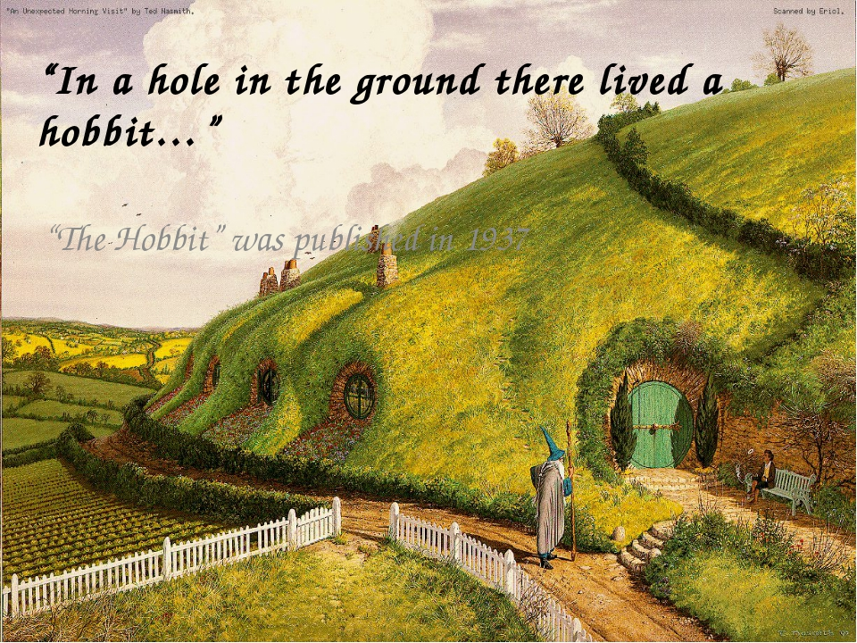 """""""The Hobbit"""" was published in 1937 """"In a hole in the ground there lived a hob..."""