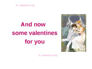 And now some valentines for you St. Valentine's Day St. Valentine's Day