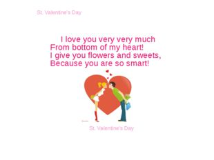 I love you very very much From bottom of my heart! I give you flowers and sw